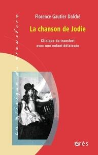 Florence Gautier Dalché - La chanson de Jodie - Clinique du transfert avec une enfant délaissée.