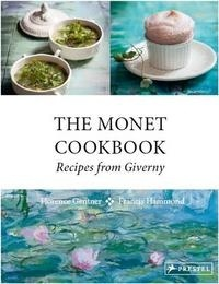 Florence Gentner et Francis Hammond - The Monet Cookbook - Recipes from Giverny.