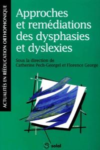 Florence George et Catherine Pech-Georgel - Approches et remédiations des dysphasies et dyslexies.
