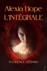 Florence Gérard - Alexia Hope - L'intégrale - (saga bit-lit - fantasy urbaine).