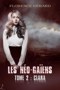 Florence Gérard - Clara - Les Néo-Gaïens, Tome 2 (romance dystopie - post-apo).