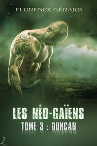 Florence Gérard - Duncan - Les Néo-Gaïens, Tome 3 (romance dystopie - post-apo).