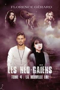 Florence Gérard - La Nouvelle Ère - Les Néo-Gaïens, Tome 4 (romance dystopie - post-apo).
