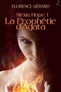 Florence Gérard - La Prophétie d'Agata - Alexia Hope, Tome 1 (saga bit-lit - fantasy urbaine).