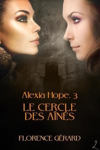 Florence Gérard - Le Cercle des aînés - Alexia Hope, Tome 3 (saga bit-lit - fantasy urbaine).