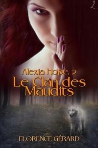 Florence Gérard - Le Clan des maudits - Alexia Hope, Tome 2 (saga bit-lit - fantasy urbaine).