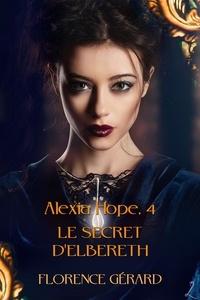 Florence Gérard - Le Secret d'Elbereth - Alexia Hope, Tome 4 (saga bit-lit - fantasy urbaine).