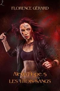 Florence Gérard - Les Trois Sangs - Alexia Hope, Tome 5 (saga bit-lit - fantasy urbaine).