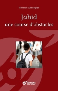 Florence Gheorghin - Jahid - Une course d'obstacles.