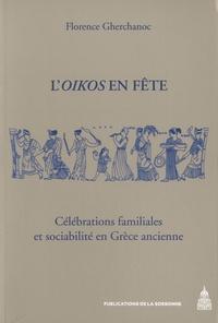 Florence Gherchanoc - L'Oikos en fête - Célébrations familiales et sociabilité en Grèce ancienne.