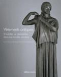 Florence Gherchanoc et Valérie Huet - Vêtements antiques - S'habiller, se déshabiller dans les mondes anciens.