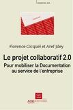 Florence Gicquel et Aref Jdey - Le projet collaboratif 2.0 - Pour moboliser la Documentation au service de l'entreprise.