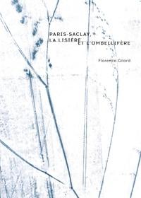 Florence Gilard - Paris-Saclay, la lisière et l'ombellifère.