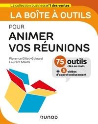 Florence Gillet-Goinard et Laurent Maimi - La boîte à outils pour animer vos réunions.