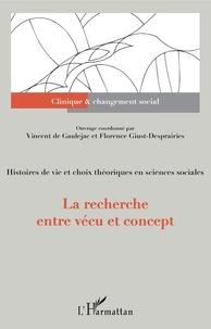 Florence Giust-Desprairies et Vincent de Gaulejac - La recherche entre vécu et concept - Histoires de vie et choix théoriques en sciences sociales.