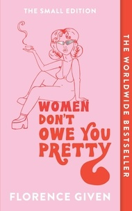 Florence Given - Women Don't Owe You Pretty - The Small Edition.