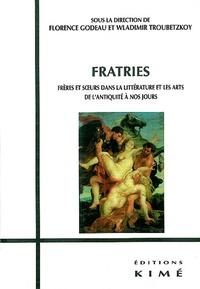 Florence Godeau et Wladimir Troubetzkoy - Fratries - Frères et soeurs dans la littérature et les arts de l'Antiquité à nos jours.