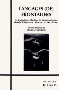 Florence Godeau - Langages (de) frontaliers - La traduction esthétique de situations-limites dans la littérature occidentale (XIXe-XXe siècles).