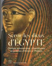 Florence Gombert-Meurice et Frédéric Payraudeau - Servir les dieux d'Egypte - Divines adoratrices, chanteuses et prêtres d'Amon à Thèbes.