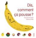 Florence Guibert et Clémence Pollet - Dis, comment ça pousse ?.