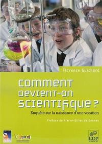Florence Guichard - Comment devient-on scientifique ? - Enquête sur la naissance d'une vocation.