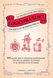 Florence Guichard et Jack Guichard - Logicomaniac ! - Le grand livre des défis logiques et mathématiques.