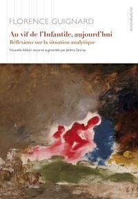 Florence Guignard - Au vif de l'infantile, aujourd'hui - Réflexions sur la situation analytique.