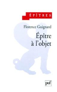 Téléchargement gratuit d'ebook par numéro isbn Epître à l'objet 9782130489580 in French par Florence Guignard FB2 PDB