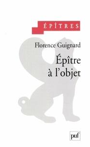 Florence Guignard - Epître à l'objet.