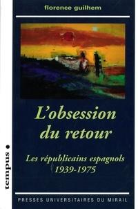 Télécharger des livres en français L'obsession du retour  - Les républicains espagnols 1939-1975 9782810708543 par Florence Guilhem
