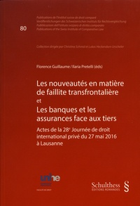 Florence Guillaume et Ilaria Pretelli - Les nouveautés en matière de faillite transfrontalière et Les banques et les assurances face aux tiers - Actes de la 28e Journée de droit international privé du 27 mai 2016 à Lausanne.