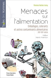 Florence Hachez-Leroy - Menaces sur l'alimentation - Emballages, colorants et autres contaminants alimentaires, XIXe-XXIe siècles.