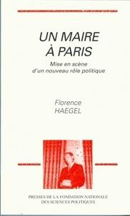 Florence Haegel - Un maire à Paris - Mise en scène d'un nouveau rôle politique.