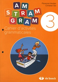 Florence Hautier - Cahier d'activités grammaticales 3e année CE2 Am stram gram.