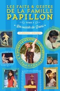 Florence Hinckel - Les faits & gestes de la famille Papillon Tome 3 : Les succès de Domi.