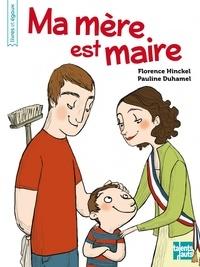 Florence Hinckel et Pauline Duhamel - Ma mère est maire.