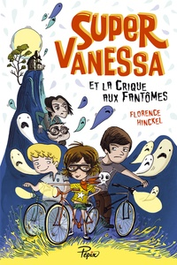 Florence Hinckel - Super Vanessa et la crique aux fantômes.