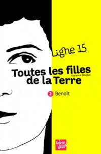 Florence Hinckel - Toutes les filles de la terre - Benoît.