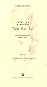 Florence Houël - T. E. D. T.out E.st D.it - Petite pièce oulipienne en deux actes.