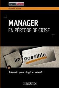 Florence Hunot - Manager en période de crise - Scénario pour réagir et réussir.