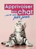Florence Icard et Françoise Claustres - Apprivoiser son chat en 10 minutes par jour.