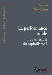 Florence Jany-Catrice - La performance totale : nouvel esprit du capitalisme ?.