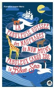 Florence Jenner-Metz - La Fabuleuse Odyssée des naufragés du non moins fabuleux cargo-zoo le Blue Sea.