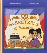 Florence Jenner-Metz et Amandine Meyer - Les bretzels d'Alicette.