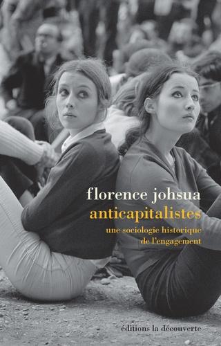 Florence Johsua - Anticapitalistes - Une sociologie historique de l'engagement.