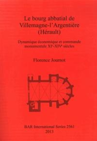 Florence Journot - Le bourg abbatial de Villemagne-l'Argentière (Hérault) - Dynamique économique et commande monumentale XIe-XIVe siècles.