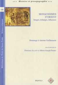 Florence Jullien et Marie-Joseph Pierre - Monachismes d'Orient : images, échanges, influences - Hommage à Antoine Guillaumont.