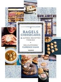 Florence Kahn et Delphine Constantini - Bagels, cheesecakes et autres recettes Yiddish - Delicatessen.