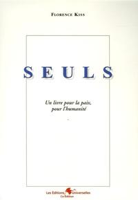 Florence Kiss - Seuls - Un livre pour la paix, pour l'humanité.
