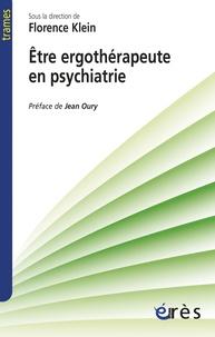 Florence Klein - Etre ergothérapeute en psychiatrie - Narrations cliniques pour une poéthique du soin.